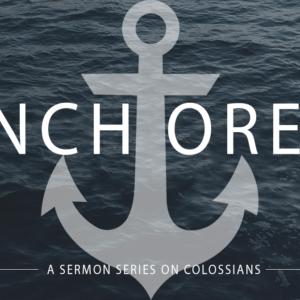 "Colossians 1:24–29 ""Anchored To The Mission"""
