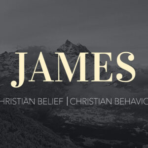 "James 4:13-17 ""Christian Belief & Christian Behavior"""