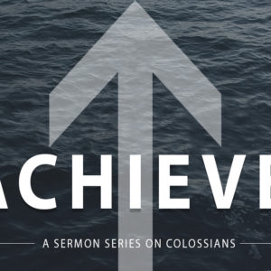 """Colossians 4:7–14 """"Achieve Your Role In The Church"""""""